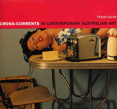 Cross-Currents in Contemporary Australian Art, Fine Arts Publishing, St Leonards, 2001 Cover image 'A Gay Morning Tea' 1994, Tina Fiveash